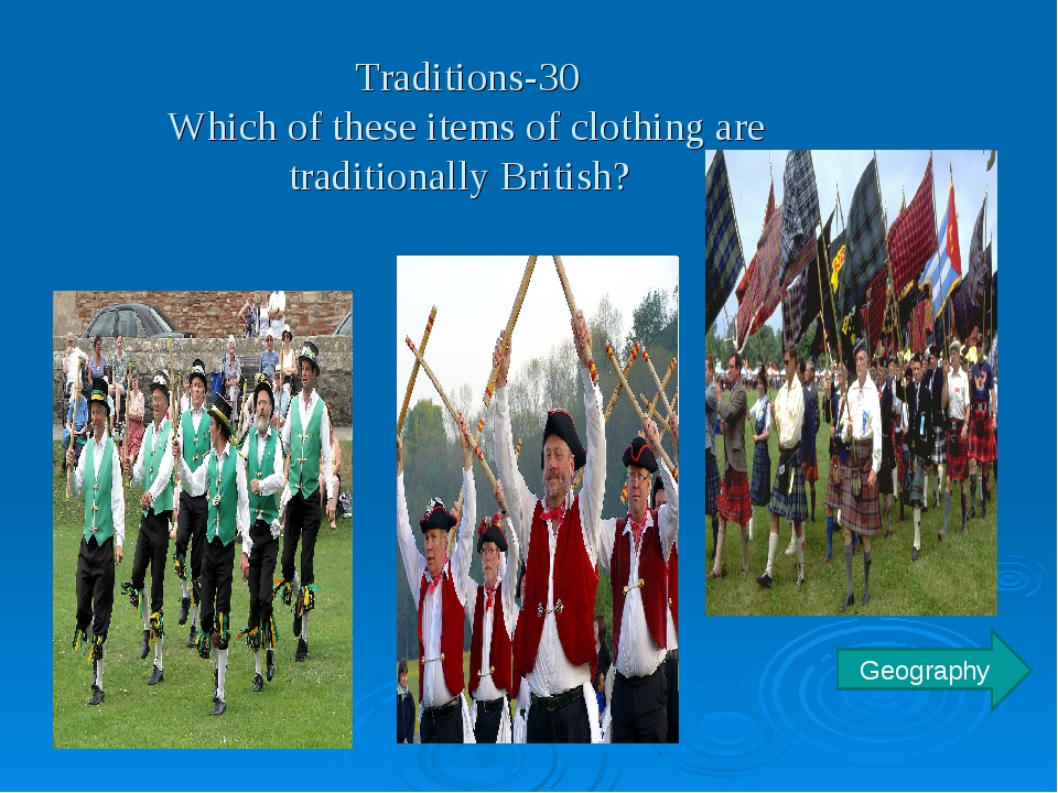 Traditions-30 Which of these items of clothing are traditionally British? Geo...