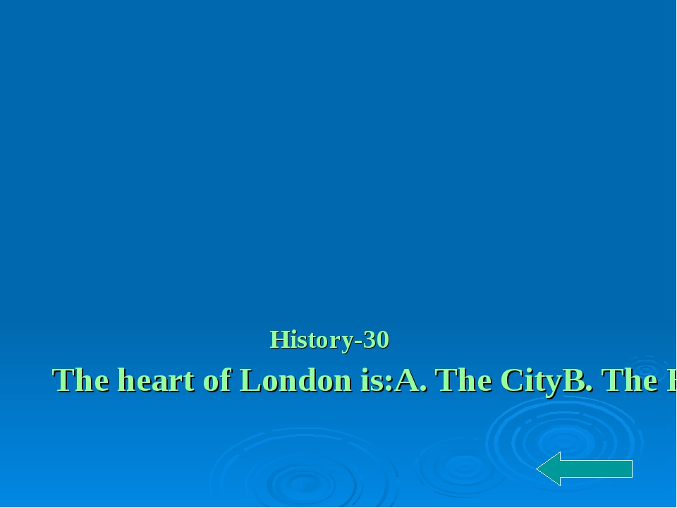 History-30 The heart of London is: A. The City B. The House of Parliament C....