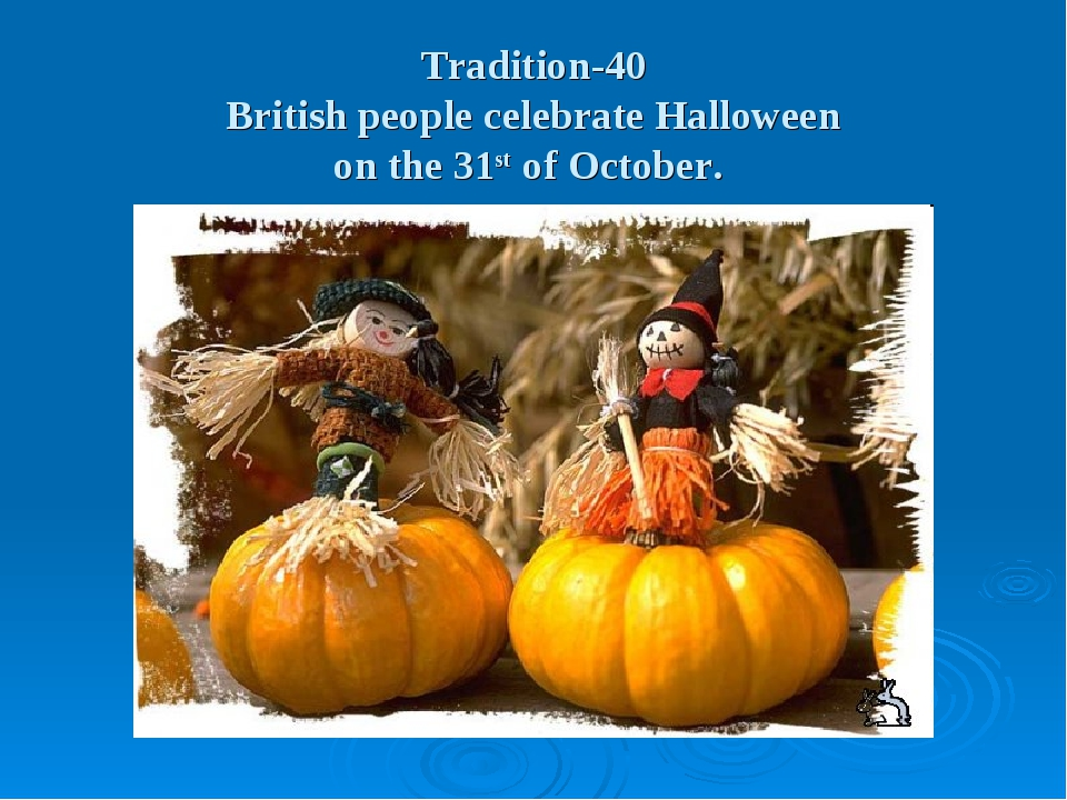 Tradition-40 British people celebrate Halloween on the 31st of October.