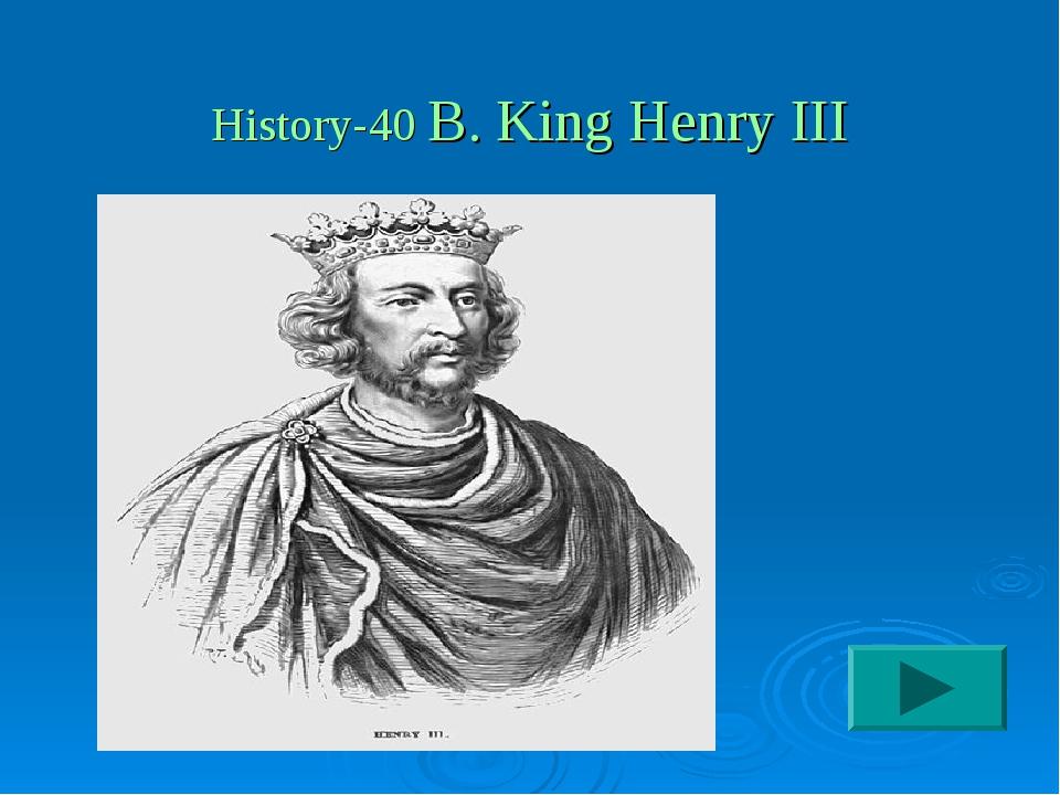 History-40 B. King Henry III