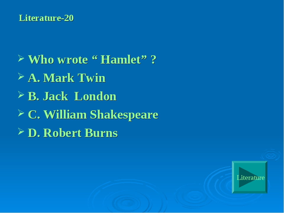 "Literature-20 Who wrote "" Hamlet"" ? A. Mark Twin B. Jack London C. William S..."