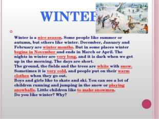 WINTER Winter is a nice season. Some people like summer or autumn, but other