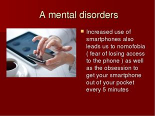 A mental disorders Increased use of smartphones also leads us to nomofobia (