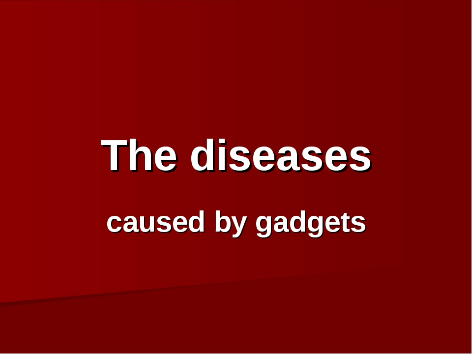 The diseases caused by gadgets