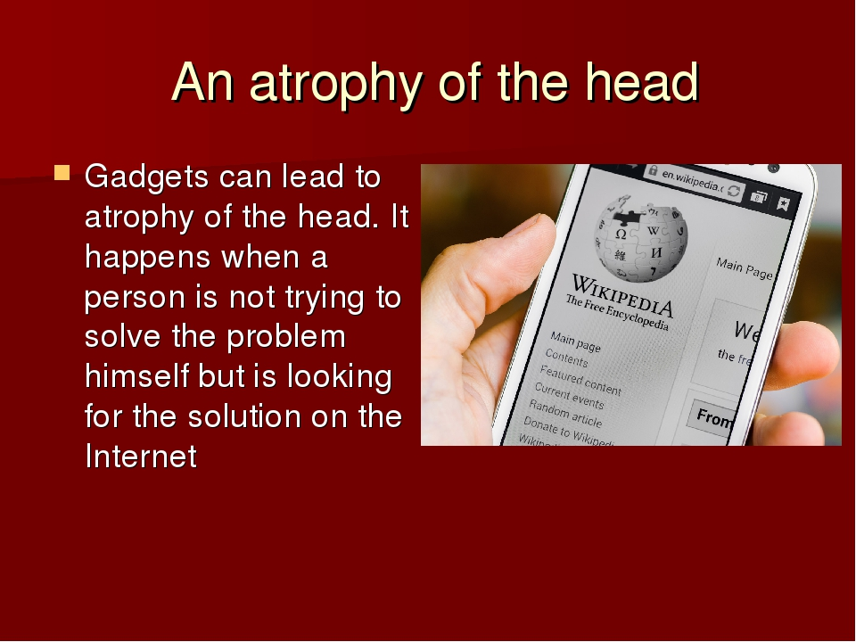 An atrophy of the head Gadgets can lead to atrophy of the head. It happens w...