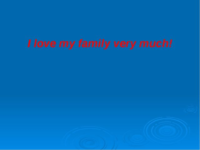 I love my family very much!