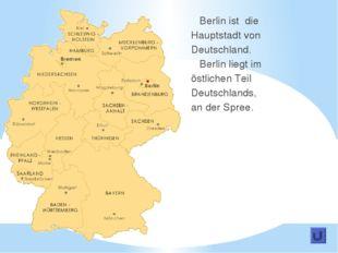 Berlin ist die Hauptstadt von Deutschland. Berlin liegt im östlichen Teil De