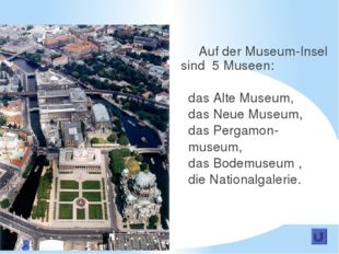 Auf der Museum-Insel sind 5 Museen: das Alte Museum, das Neue Museum, das Pe