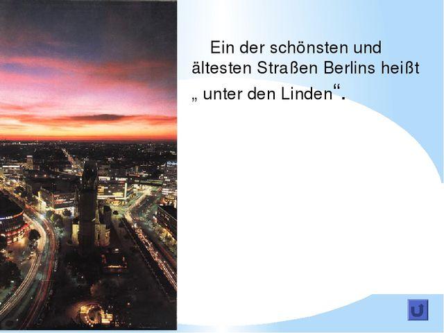"""Ein der schönsten und ältesten Straßen Berlins heißt """" unter den Linden""""."""