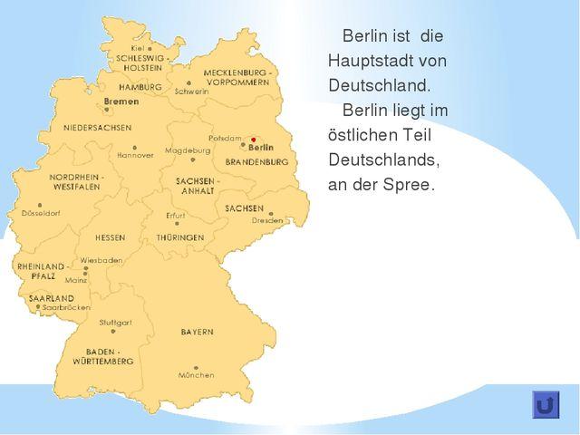 Berlin ist die Hauptstadt von Deutschland. Berlin liegt im östlichen Teil De...