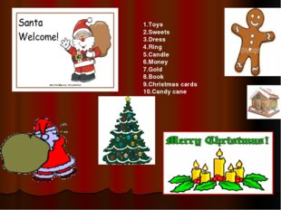 1.Toys 2.Sweets 3.Dress 4.Ring 5.Candle 6.Money 7.Gold 8.Book 9.Christmas car