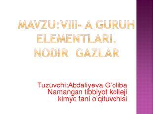 Tuzuvchi:Abdaliyeva G'oliba Namangan tibbiyot kolleji kimyo fani o'qituvchisi