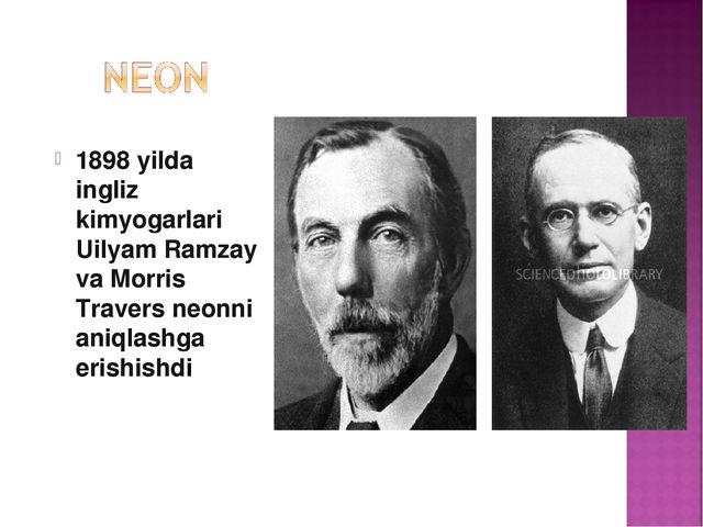 1898 yilda ingliz kimyogarlari Uilyam Ramzay va Morris Travers neonni aniqla...