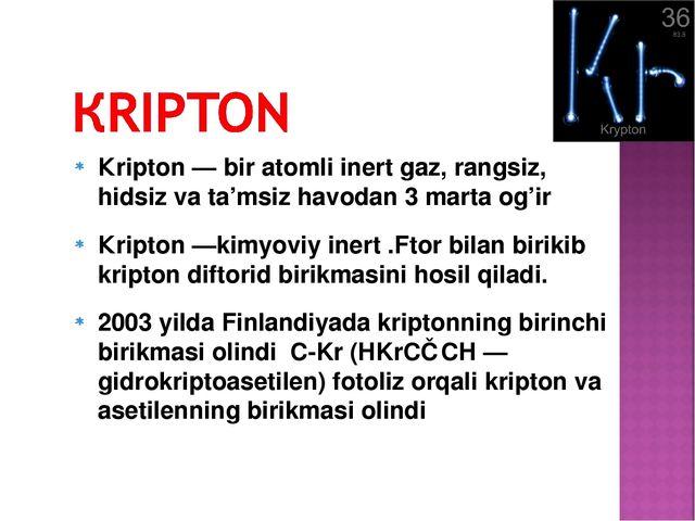 Кripton — bir atomli inert gaz, rangsiz, hidsiz va ta'msiz havodan 3 marta og...