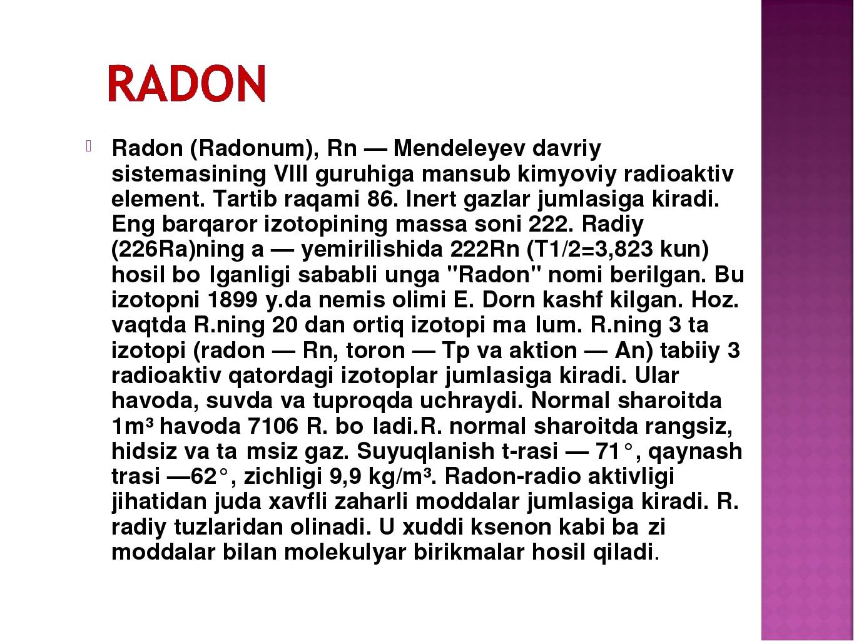 Radon(Radonum), Rn — Mendeleyev davriy sistemasining VIII guruhiga mansub ki...