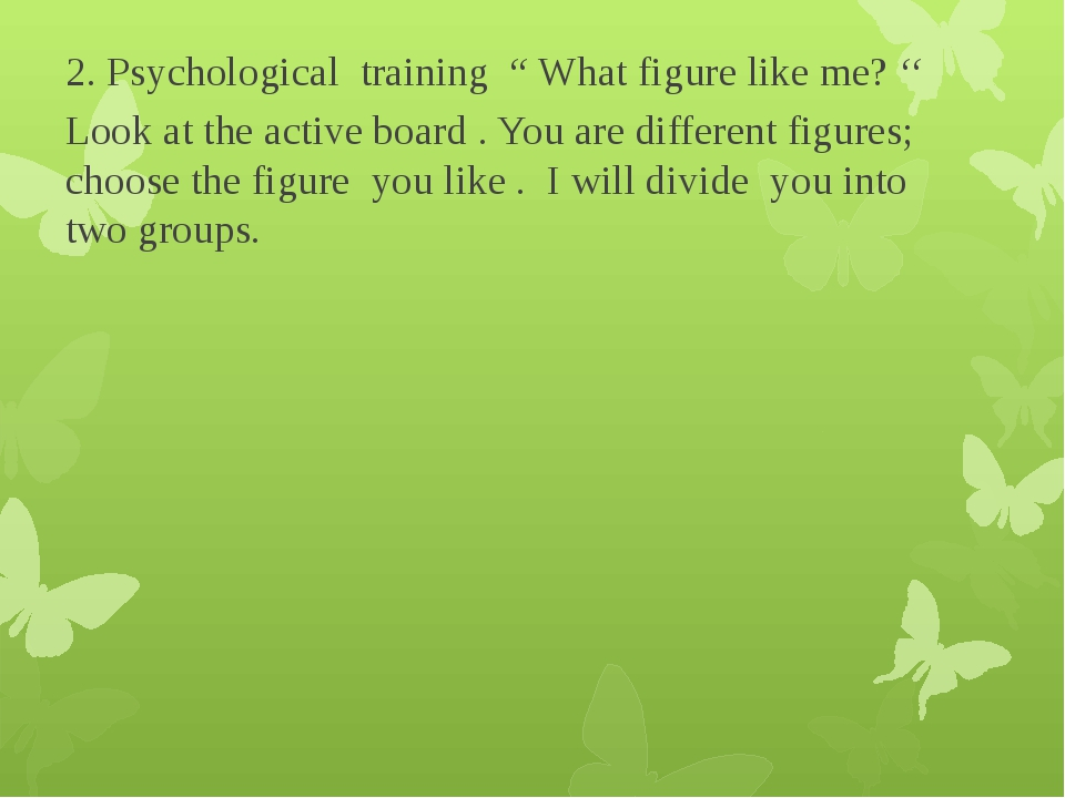 "2. Psychological training "" What figure like me? '' Look at the active board..."