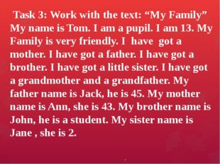 "1 Task 3: Work with the text: ""My Family"" My name is Tom. I am a pupil. I am"