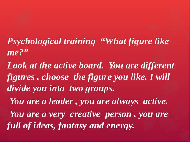 "Psychological training ""What figure like me?"" Look at the active board. You a..."