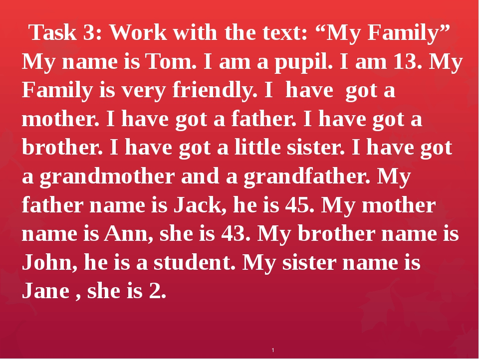 "1 Task 3: Work with the text: ""My Family"" My name is Tom. I am a pupil. I am..."