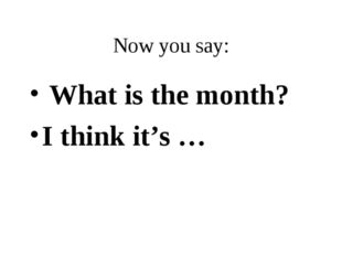 Now you say: What is the month? I think it's …
