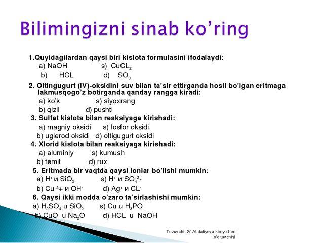 1.Quyidagilardan qaysi biri kislota formulasini ifodalaydi: а) NaOH s) CuCL2...