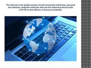 The Internet is the global system of interconnected mainframe, personal and w