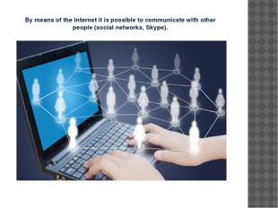 By means of the Internet it is possible to communicate with other people (soc