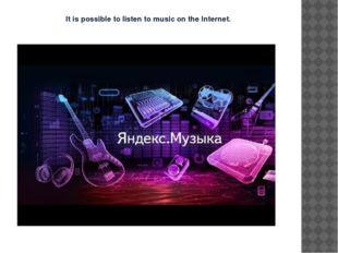 It is possible to listen to music on the Internet.