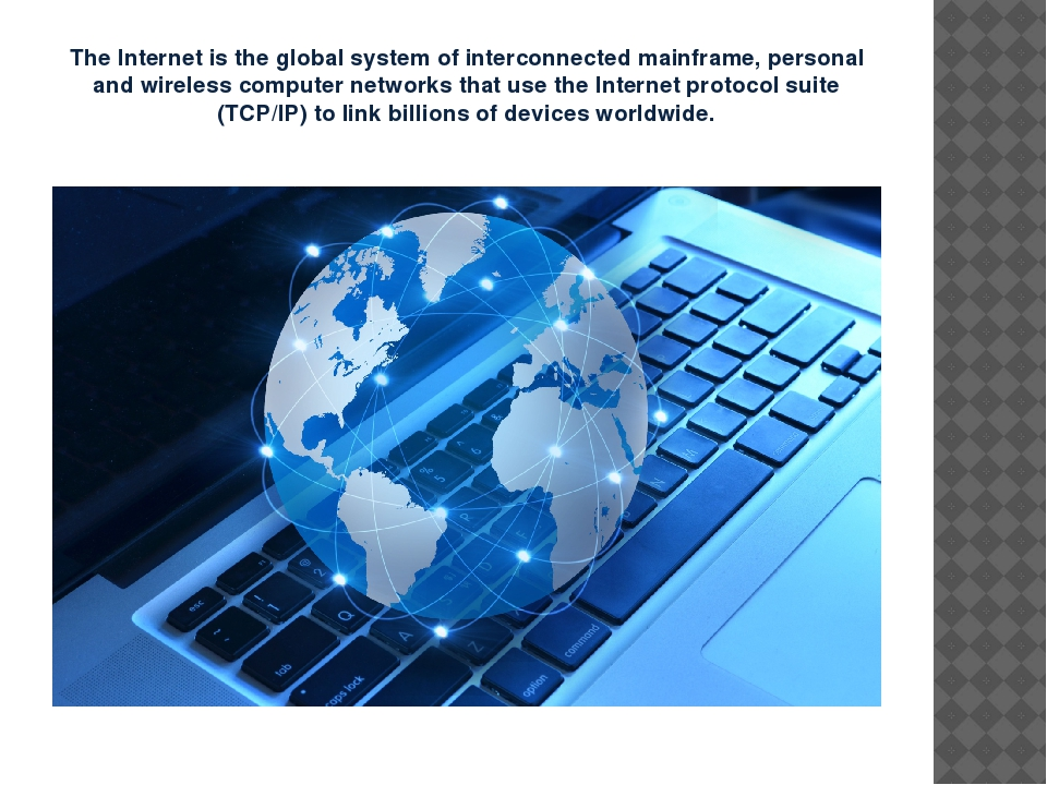 The Internet is the global system of interconnected mainframe, personal and w...