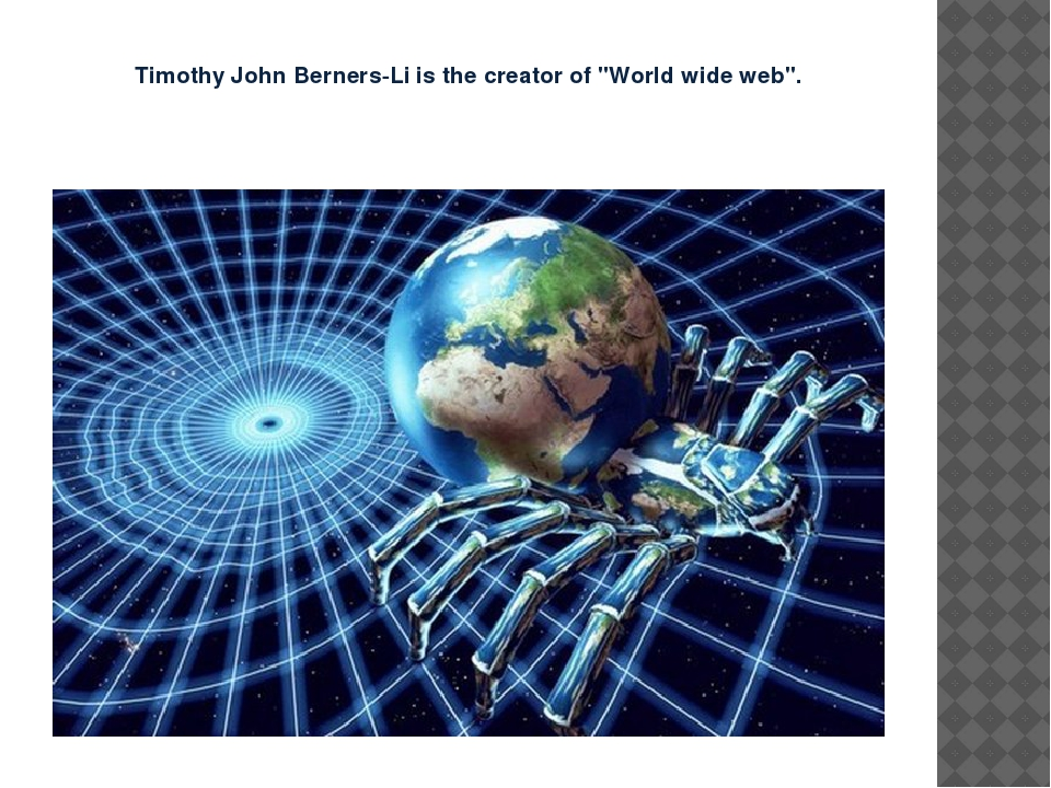 "Timothy John Berners-Li is the creator of ""World wide web""."
