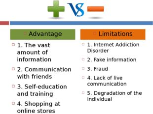 1. The vast amount of information 2. Communication with friends 3. Self-educa