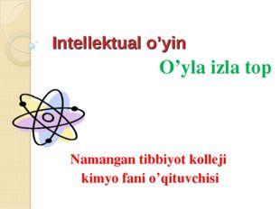 Intellektual o'yin O'yla izla top Namangan tibbiyot kolleji kimyo fani o'qitu