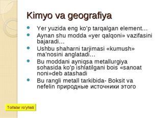 Kimyo va geografiya Yer yuzida eng ko'p tarqalgan element… Aynan shu modda «y