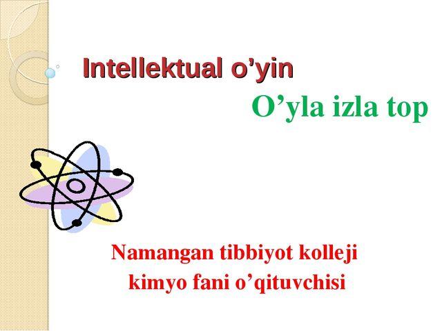 Intellektual o'yin O'yla izla top Namangan tibbiyot kolleji kimyo fani o'qitu...