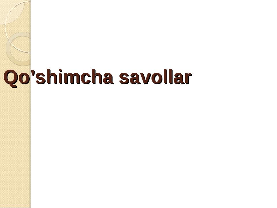 Qo'shimcha savollar