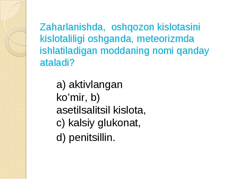 Zaharlanishda, oshqozon kislotasini kislotaliligi oshganda, meteorizmda ishl...