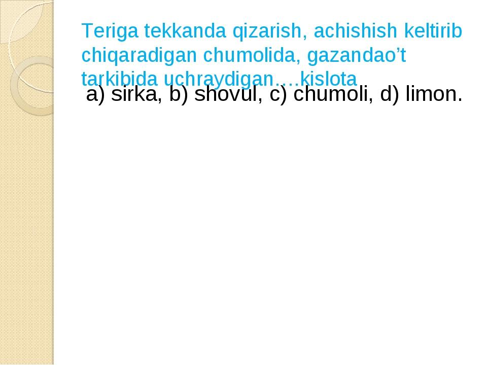 Teriga tekkanda qizarish, achishish keltirib chiqaradigan chumolida, gazandao...