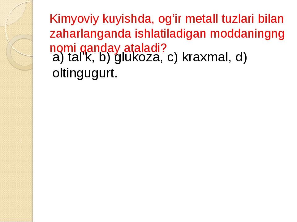 Kimyoviy kuyishda, og'ir metall tuzlari bilan zaharlanganda ishlatiladigan mo...