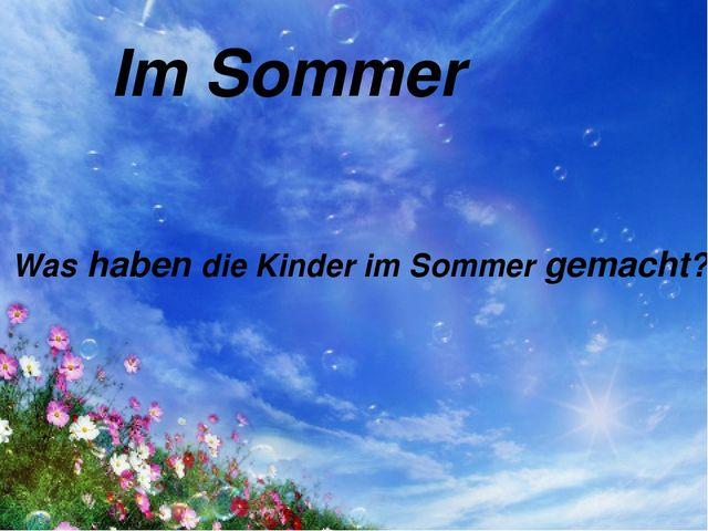 Im Sommer Was haben die Kinder im Sommer gemacht?