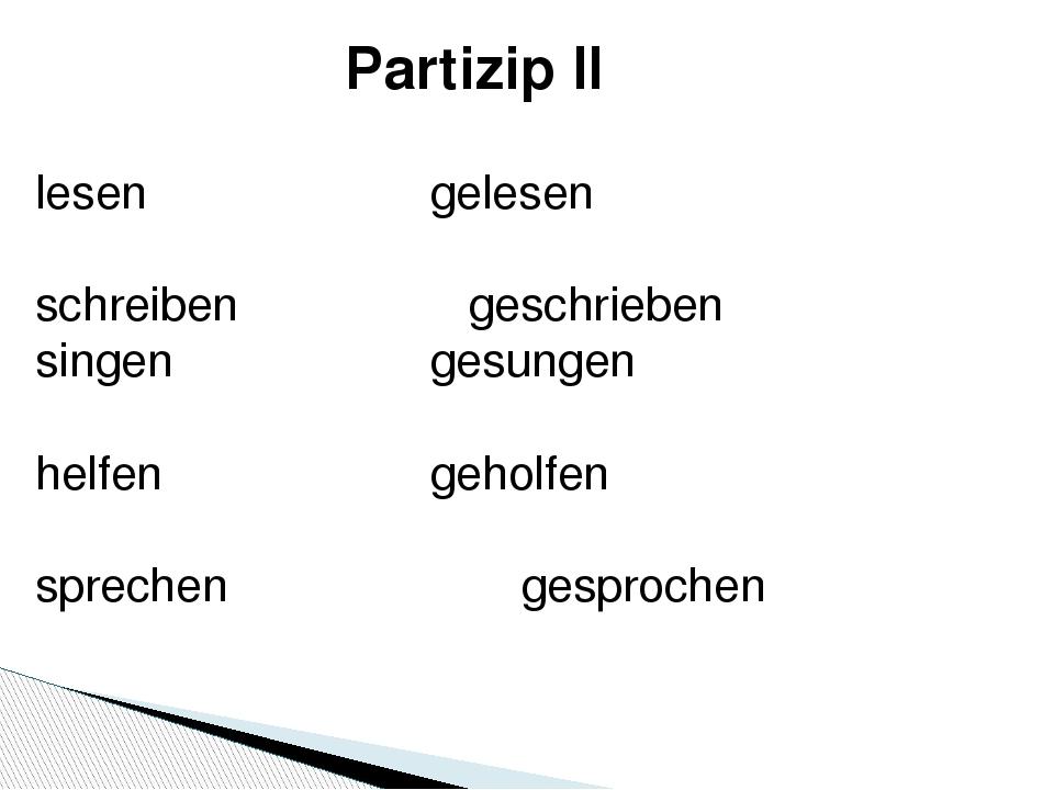 Partizip II lesen gelesen schreiben geschrieben  singen gesunge...