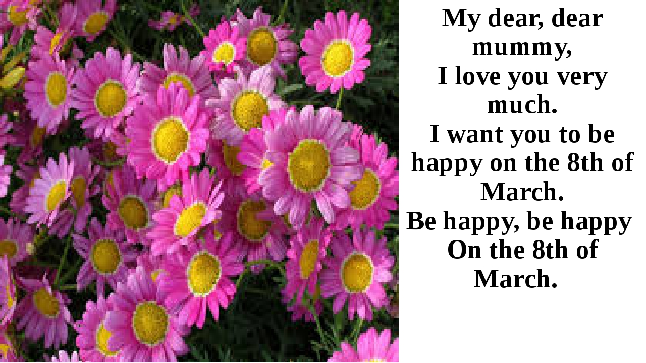 My dear, dear mummy, I love you very much. I want you to be happy on the 8th...