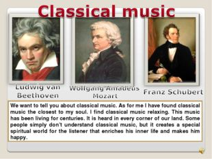 We want to tell you about classical music. As for me I have found classical m