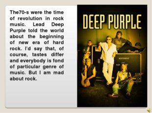 The70-s were the time of revolution in rock music. Lead Deep Purple told the