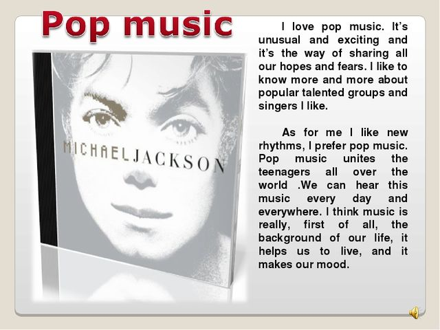 I love pop music. It's unusual and exciting and it's the way of sharing all...