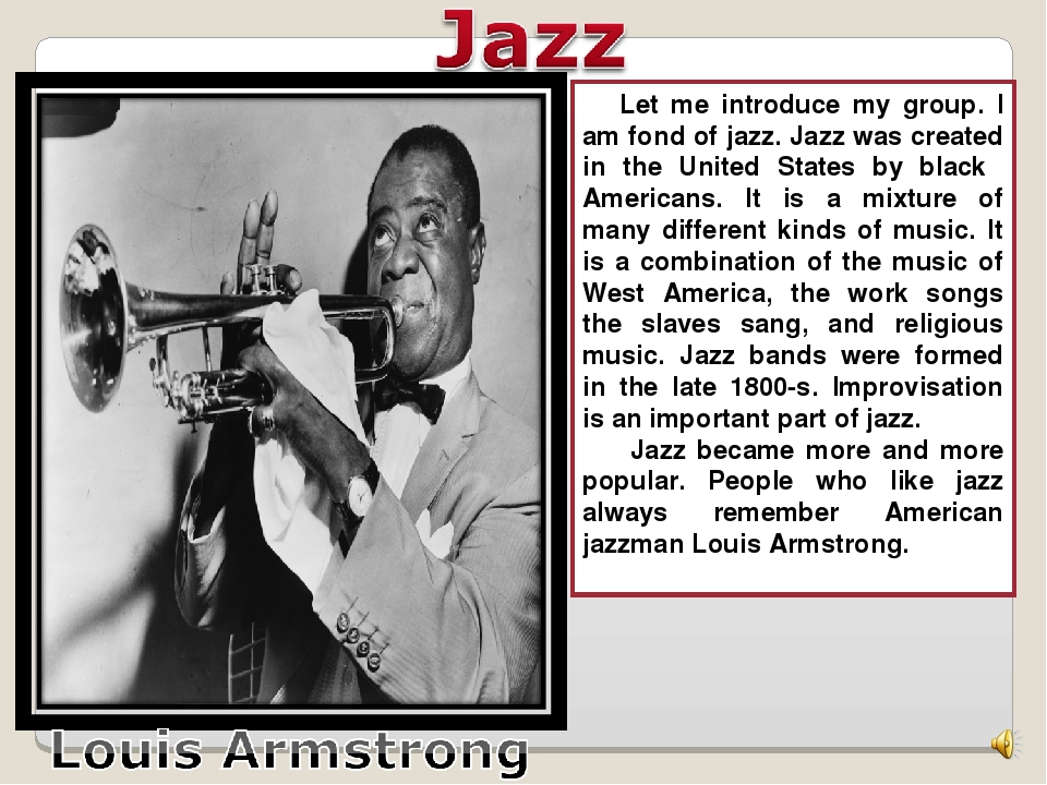 Let me introduce my group. I am fond of jazz. Jazz was created in the United...