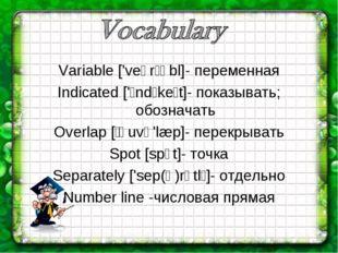 Variable ['veərɪəbl]- переменная Indicated ['ɪndɪkeɪt]- показывать; обозначат