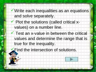 Write each inequalities as an equations and solve separately. Plot the soluti