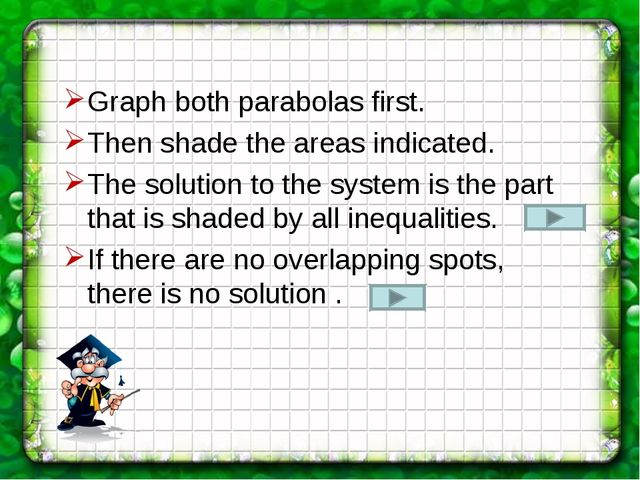 Graph both parabolas first. Then shade the areas indicated. The solution to t...