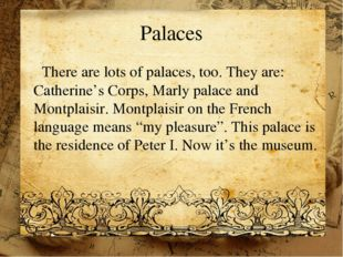 Palaces There are lots of palaces, too. They are: Catherine's Corps, Marly pa