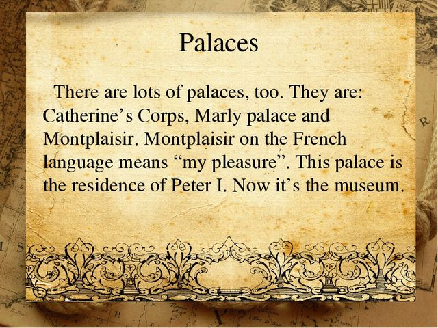 Palaces There are lots of palaces, too. They are: Catherine's Corps, Marly pa...